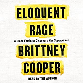 Eloquent Rage     A Black Feminist Discovers Her Superpower              By:                                                                                                                                 Brittney Cooper                               Narrated by:                                                                                                                                 Brittney Cooper                      Length: 6 hrs and 57 mins     655 ratings     Overall 4.8