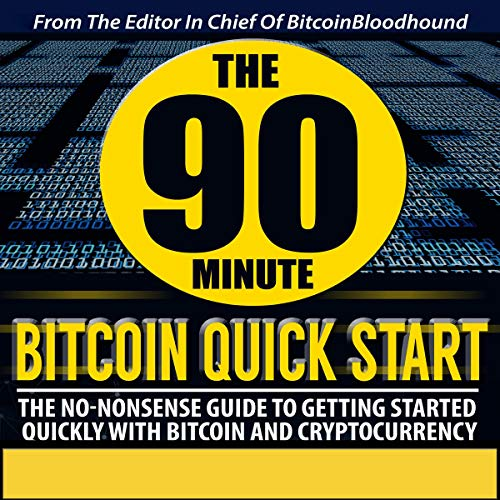 The 90 Minute Bitcoin Quick Start: The No Nonsense Guide to Getting Started Quickly with Bitcoin and Cryptocurrency