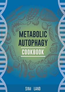 Metabolic Autophagy Cookbook: Eat Foods That Boost Autophagy, Balance mTOR for Longevity, and Build Muscle (Metabolic Autophagy Diet Book 2)