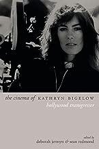 The Cinema of Kathryn Bigelow: Hollywood Transgressor (Directors' Cuts)