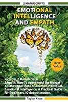 Emotional Intelligence and Empath - Includes: Empath, How To Apprehend the Mental or Emotional State of Another Individual. Emotional Intelligence, A Practical Guide for Beginners. IQ doesn't Matter