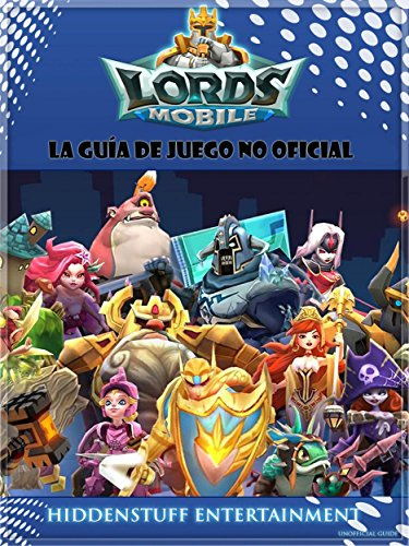 Lords Mobile: La Guía De Juego No Oficial (Spanish Edition)