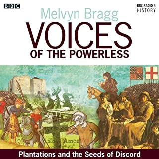 Voices of the Powerless: Plantation and the Seeds of Discord     Portadown, County Armagh and the Ulster Plantation              By:                                                                                                                                 Melvyn Bragg                               Narrated by:                                                                                                                                 uncredited                      Length: 31 mins     5 ratings     Overall 4.6