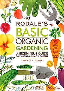 Rodale's Basic Organic Gardening: A Beginner's Guide to Starting a Healthy Garden by [Deborah L. Martin, Margaret Magrikie Berg]