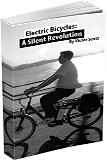 Electric Bicycles: a Silent Revolution: (Save money, have more fun, get fit and optimize your mobility with an electric bi...