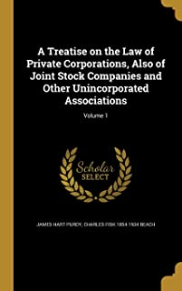 A Treatise on the Law of Private Corporations, Also of Joint Stock Companies and Other Unincorporated Associations; Volume 1