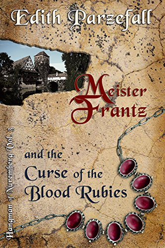 Meister Frantz and the Curse of the Blood Rubies (Hangman of Nuremberg Book 3) (English Edition)