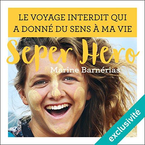Couverture de Seper hero : Le voyage interdit qui a donné du sens à ma vie