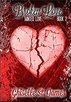 Broken Love (Tainted Love Book 2) by [Ghiselle St. James, Charlie B.]