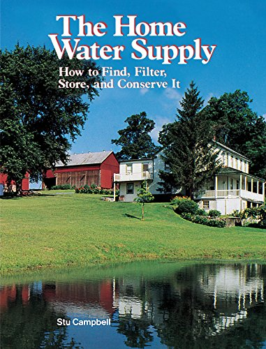 Compare Textbook Prices for The Home Water Supply: How to Find, Filter, Store, and Conserve It Later Printing Edition ISBN 9780882663241 by Campbell, Stu