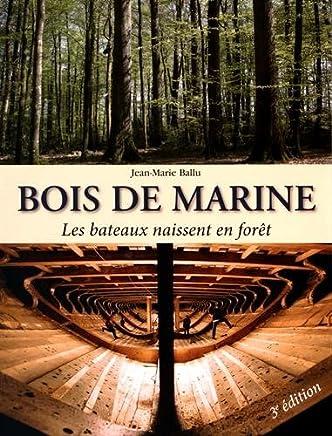 Bois de Marine: les Bateaux Naissent En Foret 3e Ed.