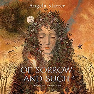 Of Sorrow and Such                   By:                                                                                                                                 Angela Slatter                               Narrated by:                                                                                                                                 Marisa Calin                      Length: 3 hrs and 20 mins     27 ratings     Overall 4.5