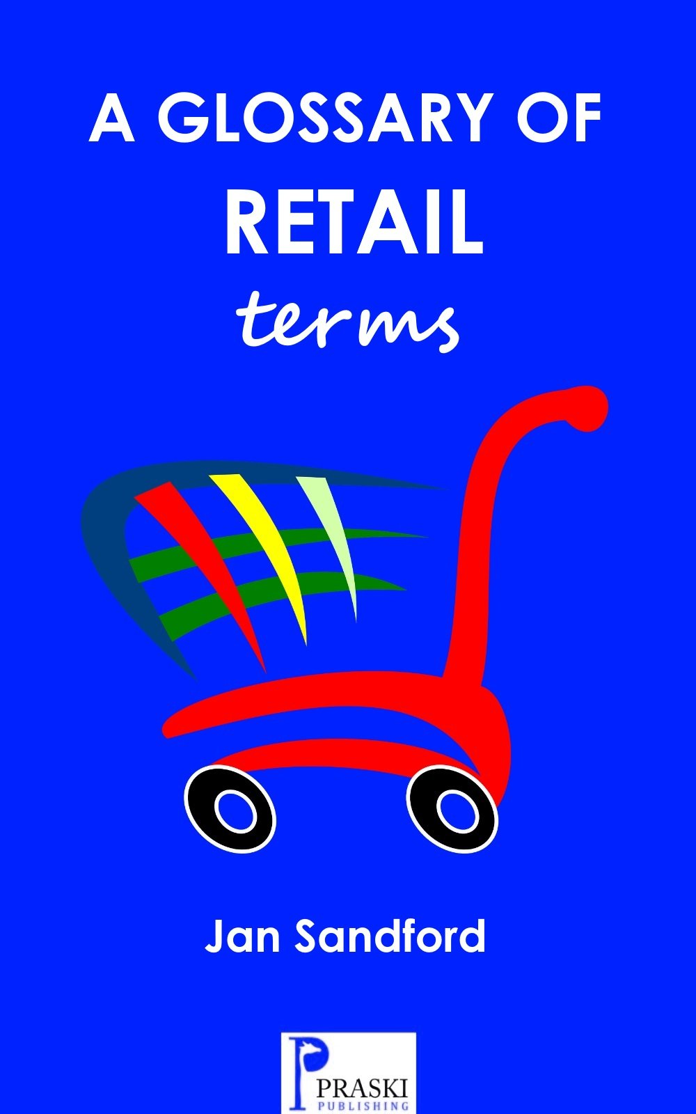 A Glossary of Retail Terms: (Praski's Glossaries)