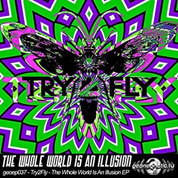Try2Fly-The Whole World Is An Illusion EP