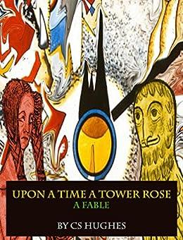 [C S Hughes]のUpon A Time A Tower Rose: A Fable (English Edition)