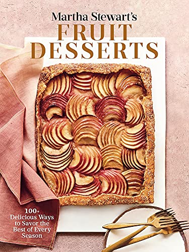 Martha Stewart's Fruit Desserts: 100+ Delicious Ways to Savor the Best of Every Season: A Baking...