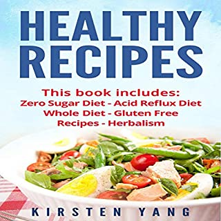 Healthy Recipes, 5 Manuscripts     Zero Sugar Diet, Acid Reflux Diet, Whole Diet, Gluten Free Recipes, Herbalism              By:                                                                                                                                 Kirsten Yang                               Narrated by:                                                                                                                                 Joana Garcia                      Length: 9 hrs and 3 mins     21 ratings     Overall 5.0