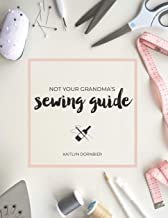 Not Your Grandma's Sewing Guide