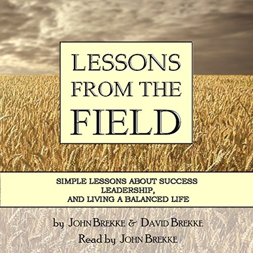 Lessons from the Field     Simple Lessons on Success, Leadership and Living a Balanced Life              By:                                                                                                                                 John L Brekke,                                                                                        David L Brekke                               Narrated by:                                                                                                                                 John L Brekke                      Length: 2 hrs and 6 mins     3 ratings     Overall 5.0