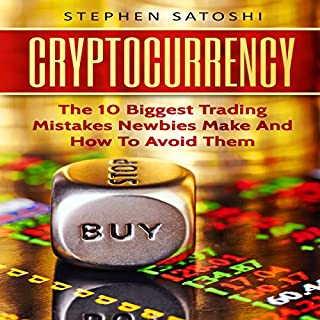 Cryptocurrency: The 10 Biggest Trading Mistakes Newbies Make - And How to Avoid Them                   By:                                                                                                                                 Stephen Satoshi                               Narrated by:                                                                                                                                 Zachary Dylan Brown                      Length: 56 mins     1 rating     Overall 5.0