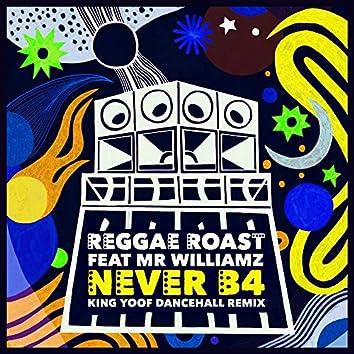 Never B4 (feat. Mr. Williamz) [King Yoof Dancehall Remix]