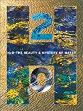 H20: The Beauty and Mystery of Water