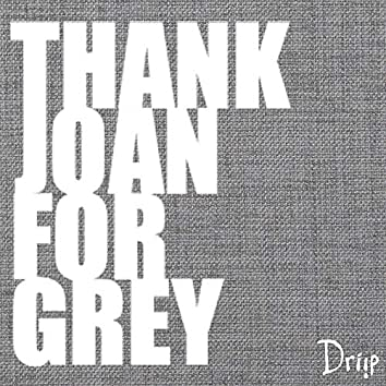 Thank Joan for Grey