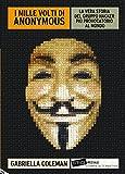 I MILLE VOLTI DI ANONYMOUS. La vera storia del gruppo hacker più provocatorio al mondo (Eretica speciale)