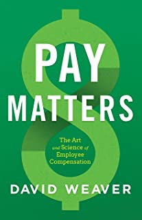 Pay Matters: The Art and Science of Employee Compensation