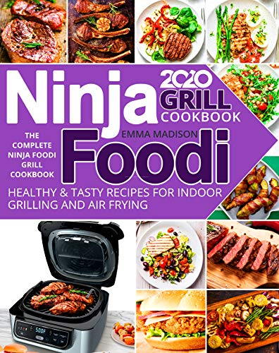 Ninja Foodi Grill Cookbook 2020: The Complete Ninja Foodi Grill Cookbook | Healthy & Tasty Recipes for Indoor Grilling and Air Frying (English Edition)