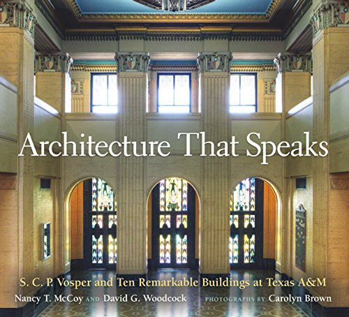Architecture That Speaks: S. C. P. Vosper and Ten Remarkable Buildings at Texas A&M (Centennial Series of the Association of Former Students, Texas A&M University Book 127) (English Edition)