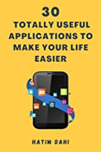 31 Totally Useful Applications To Make Your Life Easier (English Edition)