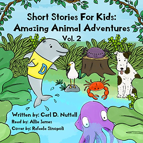 Short Stories for Kids - Amazing Animal Adventures: Volume 2 Audiobook By Carl D Nuttall cover art