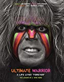 Ultimate Warrior: A Life Lived Forever - Jon Robinson