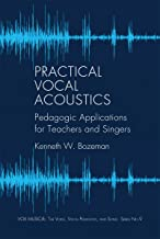 Practical Vocal Acoustics: Pedagogic Applications for Teachers and Singers. (Vox Musicae: the Voice, Vocal Pedagogy, and Song Book 9)
