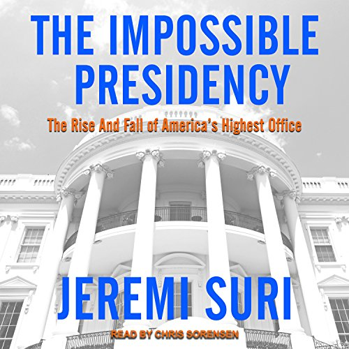 The Impossible Presidency Audiobook By Jeremi Suri cover art
