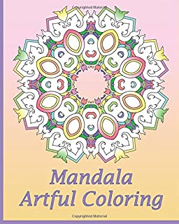 Artful Mandala Coloring: 50 Unique Mandala Designs, Meditation, Art Color Therapy, For Insight, Healing, and Self-Expression