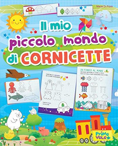 Il mio piccolo mondo di cornicette. Attività di pregrafismo per la scuola primaria: traccia, ricalca e colora disegni, forme e tratteggi. Ediz. a colori