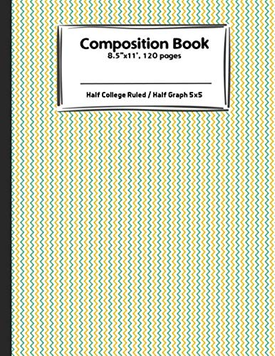 The Composition Book: Half College Ruled / Half Graph 5x5 vol.10: Quadrille Paper, Coordinate paper, grid paper, squared paper or math paper TH.10