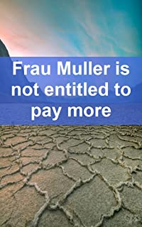 Frau Muller is not entitled to pay more (Italian Edition)