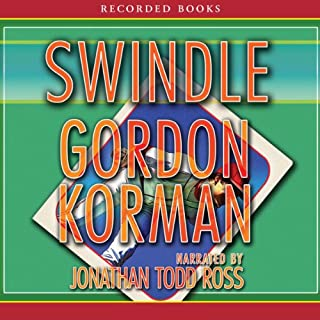 Swindle                   Written by:                                                                                                                                 Gordon Korman                               Narrated by:                                                                                                                                 Jonathan Todd Ross                      Length: 4 hrs and 31 mins     1 rating     Overall 5.0