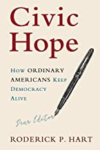 Civic Hope: How Ordinary Americans Keep Democracy Alive (Communication, Society and Politics)