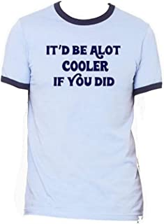 Dazed and Confused Inspired Tribute Saying T-Shirt It Be A lot Cooler If You Did Slater Wooderson Randall