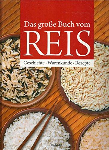 Das große Buch vom Reis - Geschichte, Anbau, Sorten, Küchenpraxis und Rezepte.