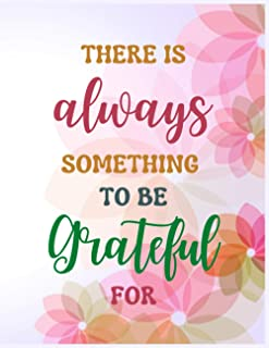 There Is Always Something to Be Grateful for: Gratitude Journal for Ladies: Daily Gratitude Journal for Teenage Girls | Se...