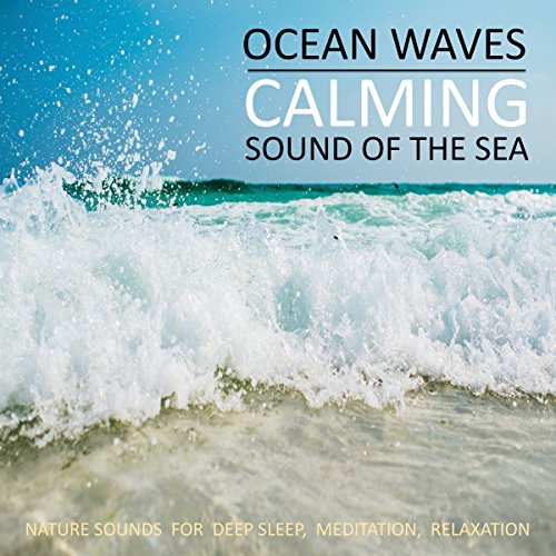 Ocean Waves - Calming Sound Of The Sea: Nature Sounds for Deep Sleep, Meditation, Relaxation