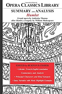 SUMMARY and ANALYSIS: HAMLET Grand opera by Ambroise Thomas, after Hamlet, a tragedy by William Shakespeare: Opera Classics Library