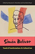 Simon Bolivar: Travels and Transformations of a Cultural Icon