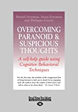 Overcoming Paranoid & Suspicious Thoughts: A Self-help Guide Using Cognitive Behavioral Techniques