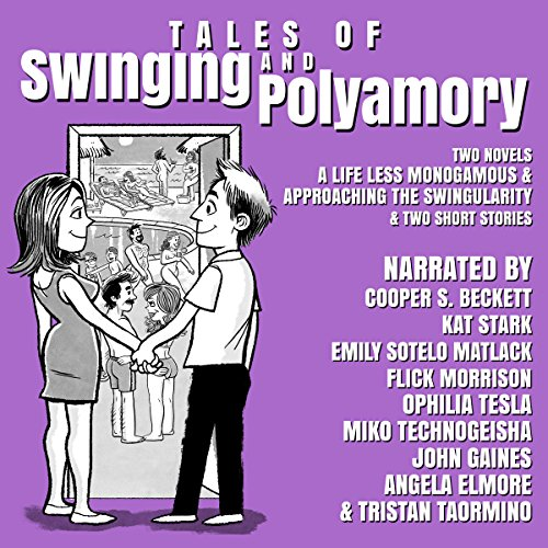 Tales of Swinging and Polyamory: A Life Less Monogamous & Approaching the Swingularity audiobook cover art